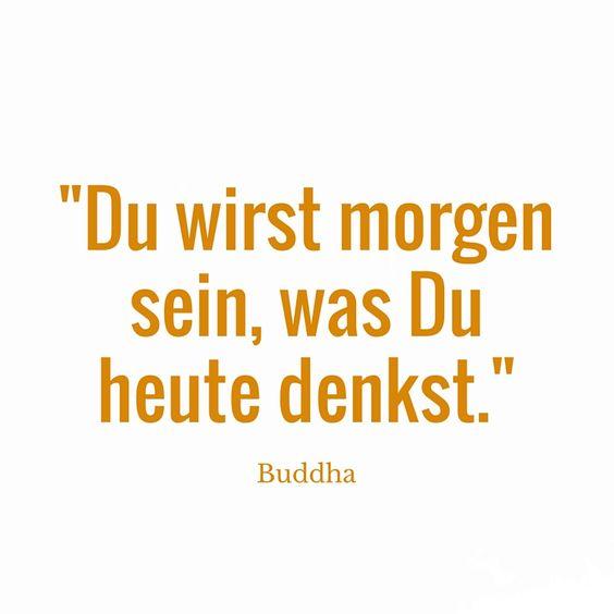 Du wirst morgen sein, was Du heute denkst. - Buddha