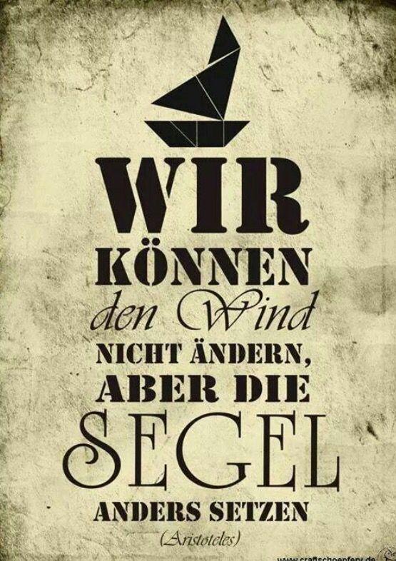 Wir können den Wind nicht ändern, aber die Segel anders setzen.   - Aristoteles