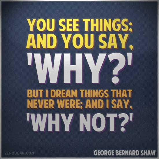 you-see-things-and-you-say-why-george-bernard-shaw