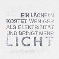 Ein Lächeln kostet weniger als Elektrizität und bringt mehr Licht.